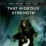 The Space Trilogy - Book 3 - That Hideous Strength